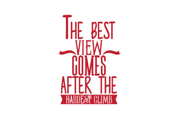 Download Free The Best View Comes After The Hardest Climb Quote Svg Cut Graphic for Cricut Explore, Silhouette and other cutting machines.