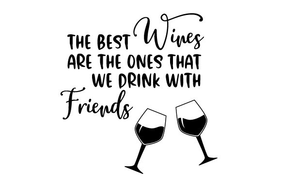 Download Free The Best Wines Are The Ones We Drink With Friends Svg Cut File for Cricut Explore, Silhouette and other cutting machines.