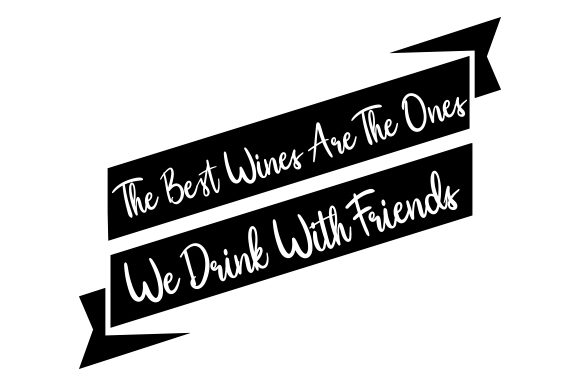Download Free The Best Wines Are The Ones We Drinks With Friends Svg Cut File for Cricut Explore, Silhouette and other cutting machines.