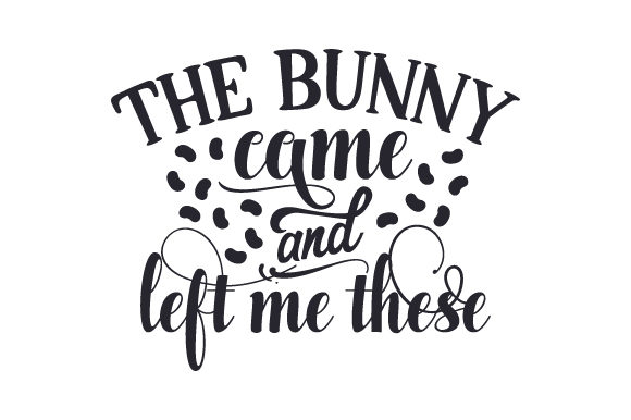 Download Free The Bunny Came And Left Me These Svg Cut File By Creative for Cricut Explore, Silhouette and other cutting machines.