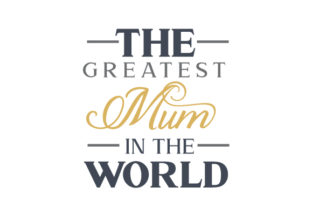 The Greatest Mum in the World Mother's Day Craft Cut File By Creative Fabrica Crafts