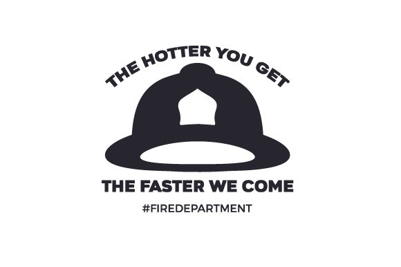 The Hotter You Get, the Faster We Come #firedepartment Fire & Police Craft Cut File By Creative Fabrica Crafts