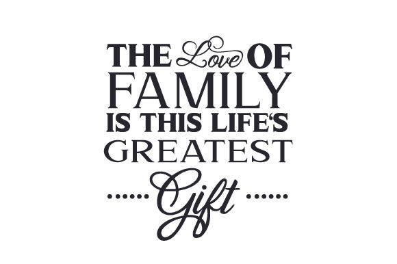 Download Free The Love Of Family Is This Life S Greatest Gift Svg Cut File By for Cricut Explore, Silhouette and other cutting machines.