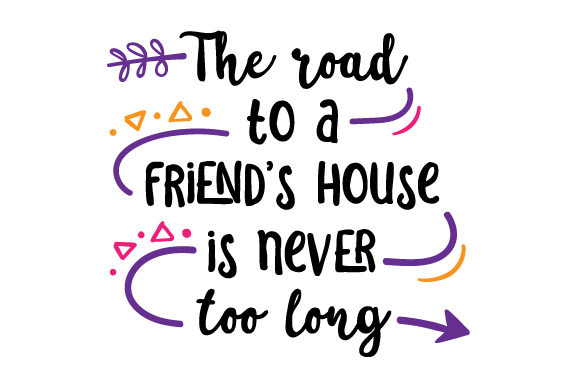 Download Free The Road To A Friend S House Is Never Too Long Svg Cut File By for Cricut Explore, Silhouette and other cutting machines.