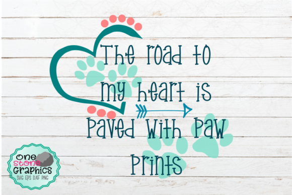 The Road to My Heart is Paved with Paw Prints Cut File Graphic Crafts By OneStoneGraphics