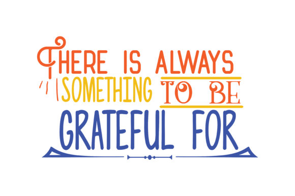 Download Free There Is Always To Be Grateful For Quote Svg Cut Graphic By for Cricut Explore, Silhouette and other cutting machines.