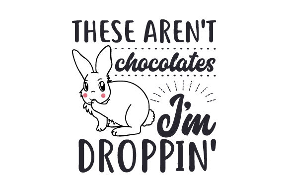 These Aren't Chocolates I'm Droppin' Easter Craft Cut File By Creative Fabrica Crafts