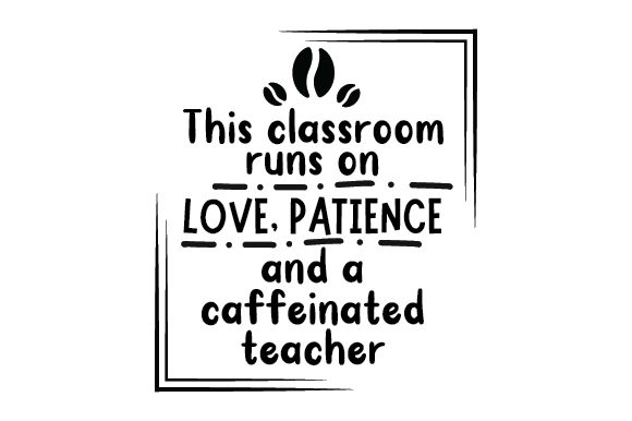 Download Free This Classroom Runs On Love Patience And A Caffeinated Teacher for Cricut Explore, Silhouette and other cutting machines.
