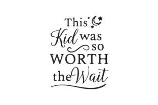 This Kid Was so Worth the Wait Craft Design By Creative Fabrica Crafts