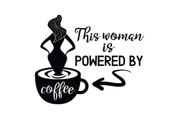 This Woman is Powered by Coffee Coffee Craft Cut File By Creative Fabrica Crafts