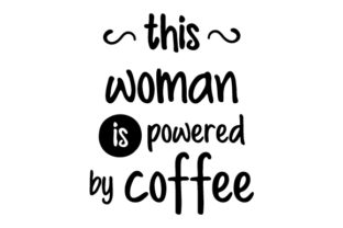 This Woman is Powered by Coffee Craft Design By Creative Fabrica Crafts