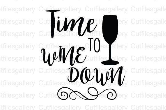 Download Free Time To Wine Down Svg Graphic By Cutfilesgallery Creative Fabrica for Cricut Explore, Silhouette and other cutting machines.