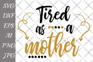 Download Free Tired As A Mother Svg Graphic By Prettydesignstudio Creative for Cricut Explore, Silhouette and other cutting machines.