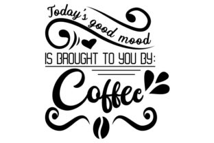 Today's Good Mood is Brought to You by: Coffee. Craft Design By Creative Fabrica Crafts