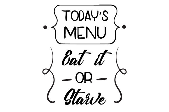 Today S Menu Eat It Or Starve Svg Cut File By Creative