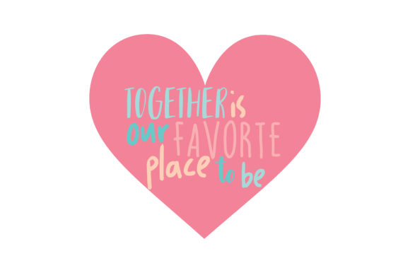 Print on Demand: Together is Our Favorite Place to Be Quote SVG Cut Graphic Crafts By TheLucky