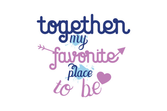 Print on Demand: Together My Favorite Place to Be Quote SVG Cut Graphic Crafts By TheLucky