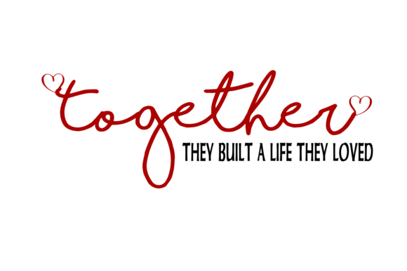 Download Free Together They Built A Life They Loved Digital Svg Graphic By for Cricut Explore, Silhouette and other cutting machines.