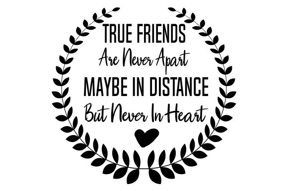 True Friends Are Never Apart, Maybe in Distance but Never in Heart Friendship Craft Cut File By Creative Fabrica Crafts