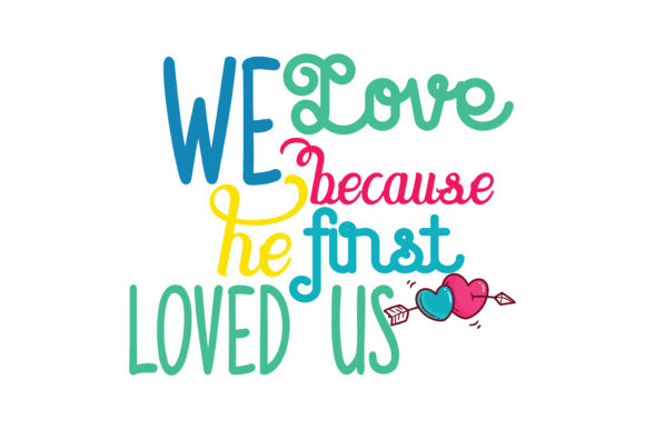 Download Free We Love Because He First Loved Us Quote Svg Cut Graphic By for Cricut Explore, Silhouette and other cutting machines.