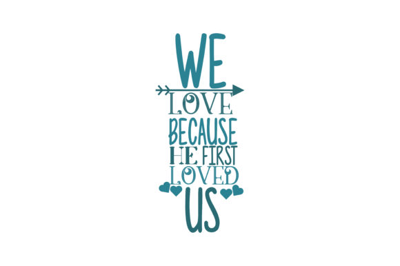 Download Free We Love Because He First Loved Us Quote Svg Cut Graphic By Thelucky Creative Fabrica for Cricut Explore, Silhouette and other cutting machines.