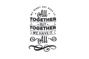 We Might Not Have It All Together but Together, We Have It All Craft Design By Creative Fabrica Crafts