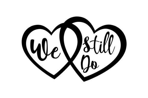 We Still Do. Anniversary Craft Cut File By Creative Fabrica Crafts
