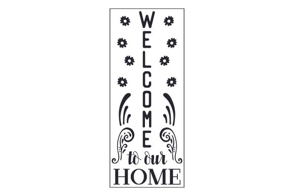 Welcome to Our Home Porch Signs Craft Cut File By Creative Fabrica Crafts