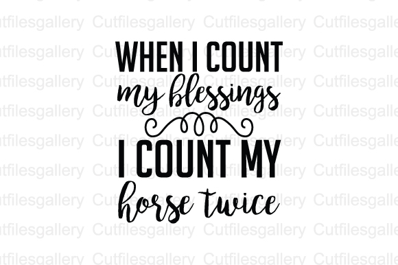 Download Free When I Count My Blessings I Count My Horse Twice Graphic By for Cricut Explore, Silhouette and other cutting machines.