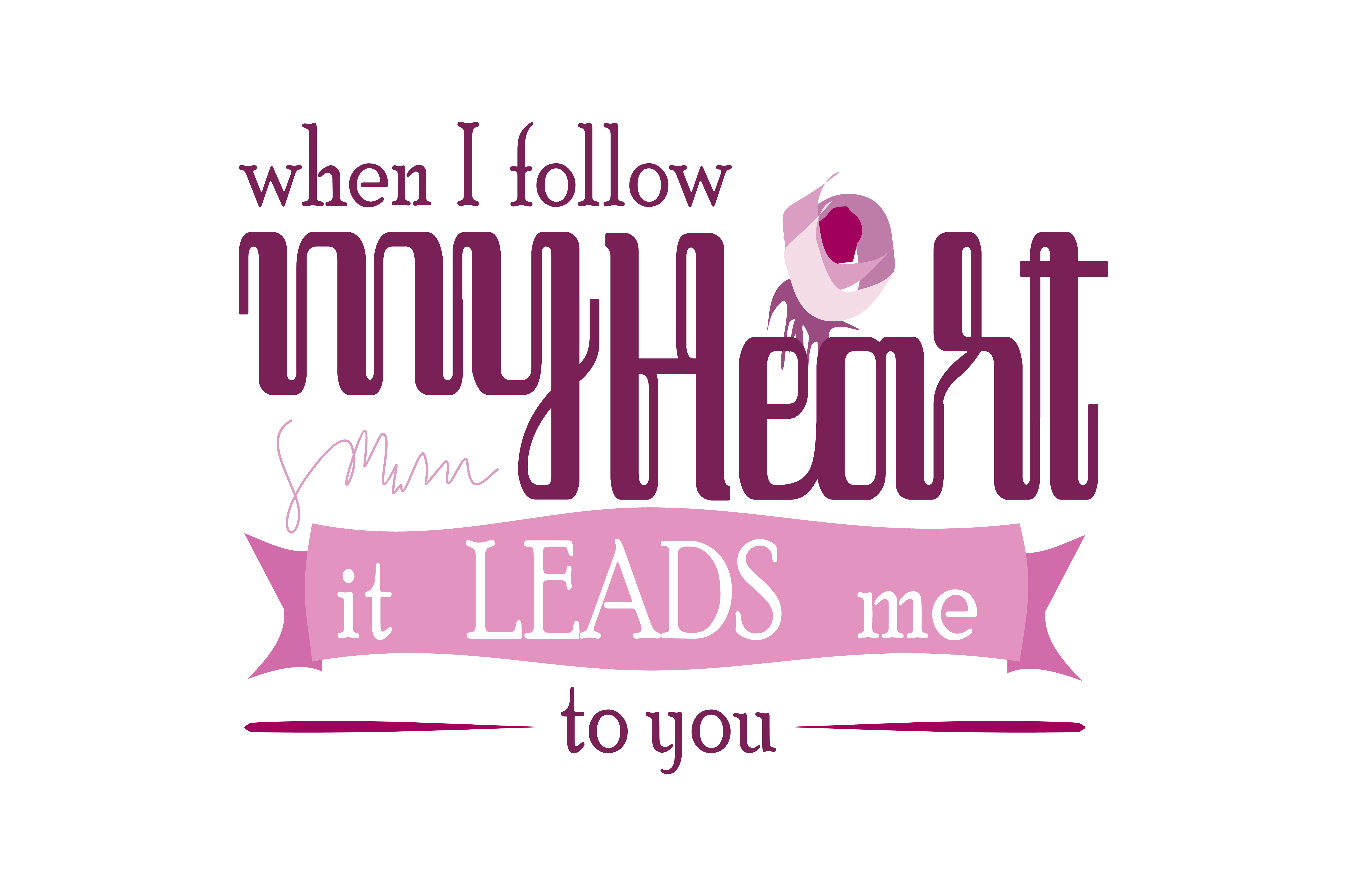 Download Free When I Follow My Heart It Leads Me To You Quote Svg Cut Graphic By Yuhana Purwanti Creative Fabrica for Cricut Explore, Silhouette and other cutting machines.