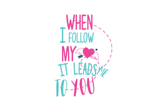 Download Free When I Follow My Heart It Leads Me To You Quote Svg Cut Graphic for Cricut Explore, Silhouette and other cutting machines.