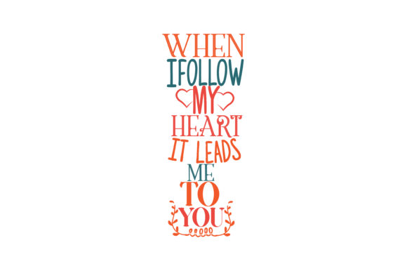 Download Free When I Follow My Heart Its Leads Me To You Quote Svg Cut Graphic for Cricut Explore, Silhouette and other cutting machines.