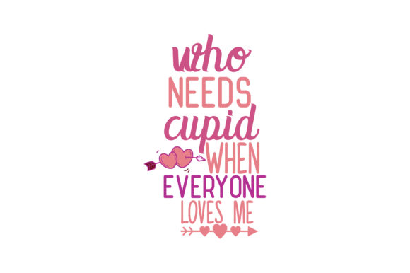 Download Free Who Need Cupid When Everyone Loves Me Quote Svg Cut Graphic By for Cricut Explore, Silhouette and other cutting machines.