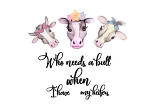 Who Needs a Bull when I Have My Heifers Craft Design By Creative Fabrica Crafts