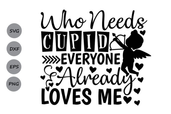 Download Free Who Needs Cupid Every One Loves Me Svg Graphic By Cosmosfineart for Cricut Explore, Silhouette and other cutting machines.