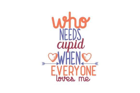 Download Free Who Needs Cupid When Everyone Loves Quote Svg Cut Graphic By for Cricut Explore, Silhouette and other cutting machines.