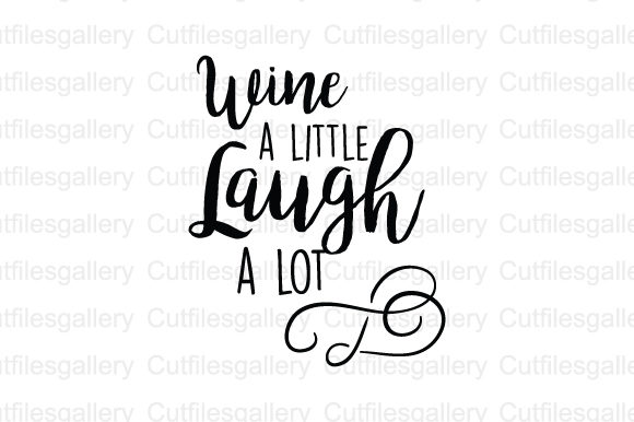 Download Free Wine A Little Laugh A Lot Svg Graphic By Cutfilesgallery for Cricut Explore, Silhouette and other cutting machines.