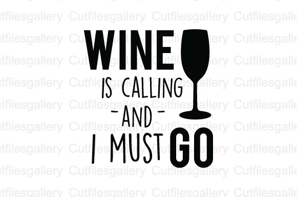 Download Free Wine Is Calling And I Must Go Svg Graphic By Cutfilesgallery for Cricut Explore, Silhouette and other cutting machines.