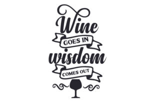 Wine Goes in, Wisdom Comes out Wine Craft Cut File By Creative Fabrica Crafts
