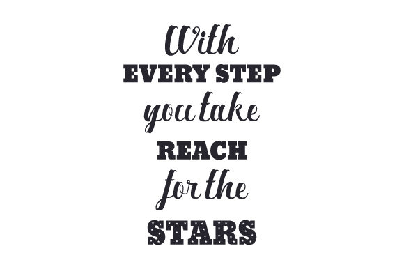 With - Every Step - You Take - Reach - for the - Stars