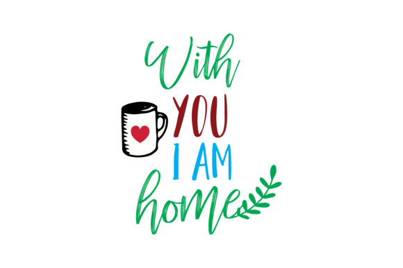 Download Free With You I Am Home Quote Svg Cut Graphic By Thelucky Creative for Cricut Explore, Silhouette and other cutting machines.