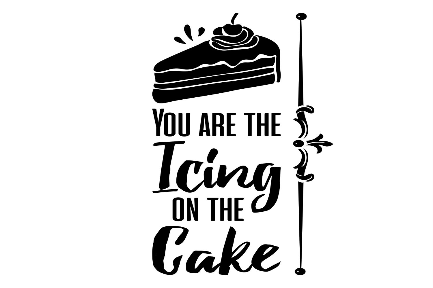 Download Free You Are The Icing On The Cake Graphic By Summerssvg Creative for Cricut Explore, Silhouette and other cutting machines.