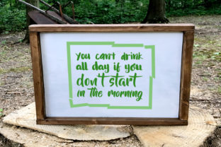 You Can't Drink All Day if You Don't Start in the Morning Graphic By summersSVG