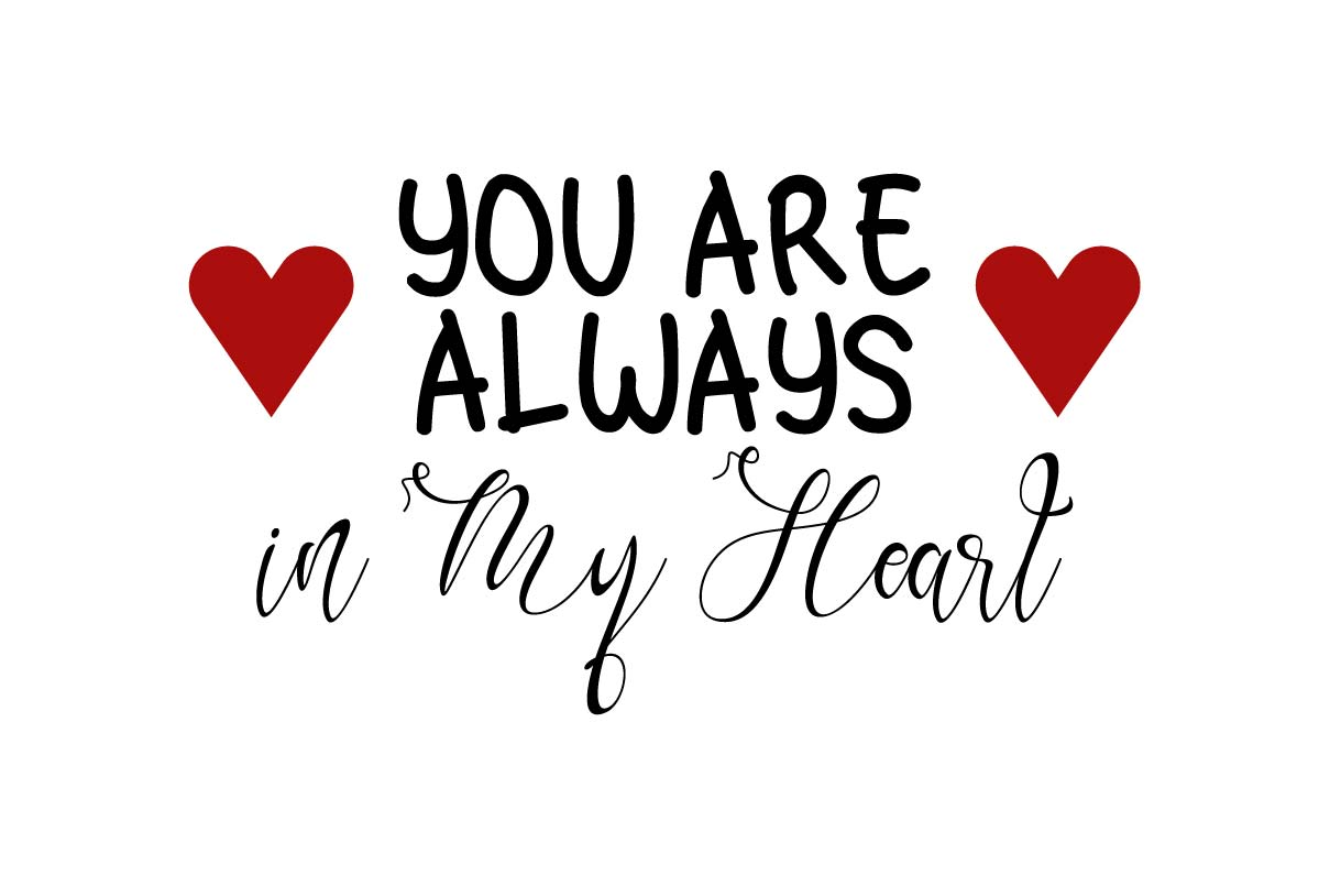 Download Free You Are Always In My Heart Graphic By Saudagar Creative Fabrica for Cricut Explore, Silhouette and other cutting machines.