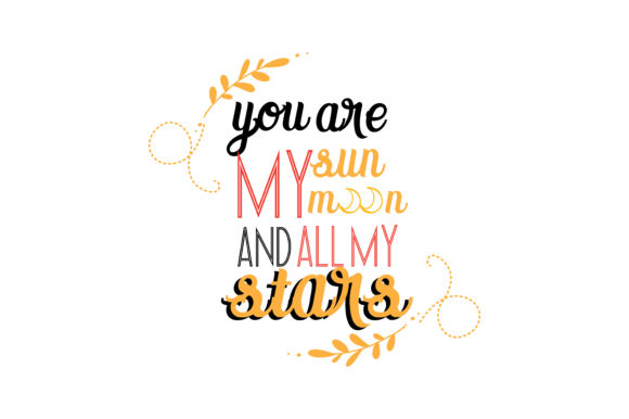 Download Free You Are My Sun Moon And All My Stars Quote Svg Cut Graphic By Thelucky Creative Fabrica for Cricut Explore, Silhouette and other cutting machines.