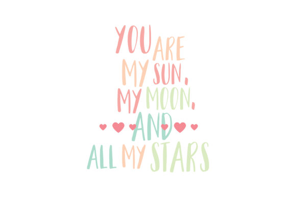 Download Free You Are My Sun My Moon And All My Stars Quote Svg Cut Graphic for Cricut Explore, Silhouette and other cutting machines.