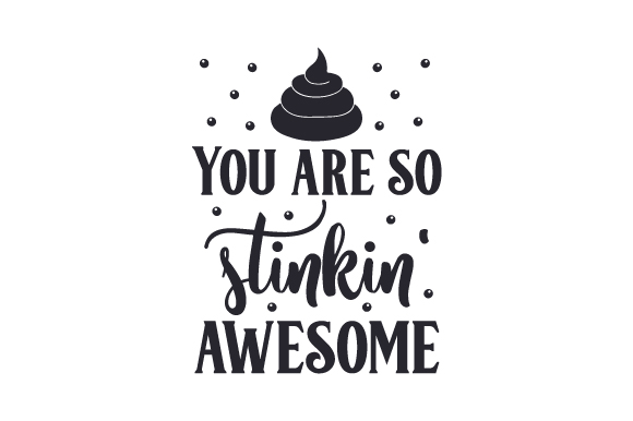 Download Free You Are So Stinkin Awesome Svg Cut File By Creative Fabrica for Cricut Explore, Silhouette and other cutting machines.