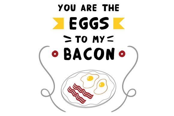 Download Free You Are The Eggs To My Bacon Svg Cut File By Creative Fabrica for Cricut Explore, Silhouette and other cutting machines.