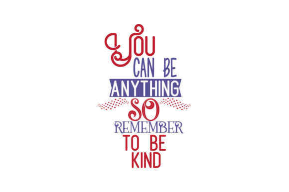 Download Free You Can Be Anything So Remember To Be Kind Quote Svg Cut Graphic for Cricut Explore, Silhouette and other cutting machines.