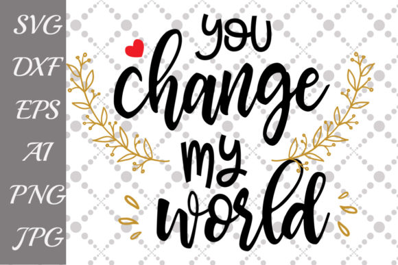 Download Free You Change My World Svg Graphic By Prettydesignstudio Creative Fabrica for Cricut Explore, Silhouette and other cutting machines.
